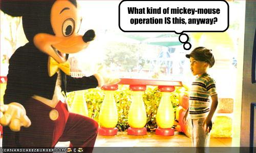 What Kind Of Mickey Mouse Operation Is This